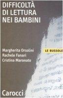 Difficoltà di lettura nei bambini - Orsolini Margherita,  Fanari Rachele,  Maronato Cristina