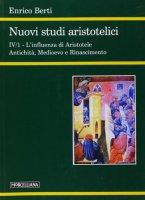 Nuovi studi aristotelici. L'influenza di Aristotele - Berti Enrico