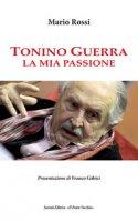 Tonino Guerra. La mia passione - Rossi Mario