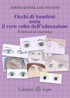 Occhi di bambini ossia il vero volto dell'educazione - De Stefano Teresa Daniela