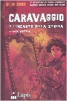 Caravaggio e l'incanto della strega - Mattia Luisa