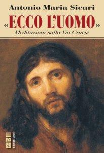 Copertina di 'Ecco l'Uomo. Meditazioni sulla Via Crucis'