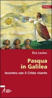 Pasqua in Galilea. Incontro con il Cristo risorto di Leclerc Éloi su LibreriadelSanto.it