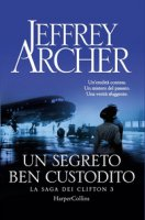 Un segreto ben custodito. La saga dei Clifton - Archer Jeffrey