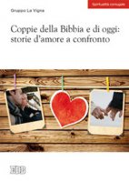 Coppie della Bibbia e di oggi: storie d'amore a confronto. - Gruppo La Vigna