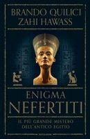 Enigma Nefertiti. Il più grande mistero dell'antico Egitto - Quilici Brando, Hawass Zahi