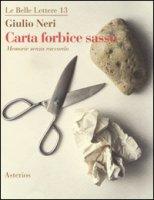 Carta forbice sasso. Memorie senza raccordo - Neri Giulio