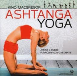 Copertina di 'Ashtanga yoga. Aprire il cuore, purificare corpo e mente'