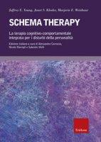 Schema therapy. La terapia cognitivo-comportamentale integrata per i disturbi della personalità - Young Jeffrey E., Klosko Janet S., Weishaar Marjorie E.