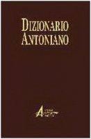Dizionario antoniano. Dottrina e spiritualità dei sermoni di sant'Antonio