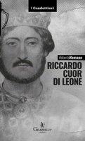 Riccardo Cuor di leone. La maschera e il volto - Roberto Romano