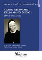 «Sono nel palmo della mano di Dio». Lettere dal carcere - Hasmandová Marie Vojtecha