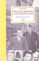 Togliatti & Amendola. La lotta politica nel Pci - Finetti Ugo