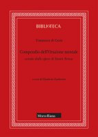 Compendio dell'Orazione mentale cavato dalle opere di Santa Teresa - Tommaso di Gesù