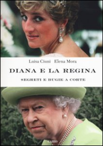 Copertina di 'Diana e la regina. Segreti e bugie a corte'