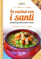 In cucina con i santi. I piatti di grandi uomini e donne - Andrea Ciucci , Paolo Mussat Sartor