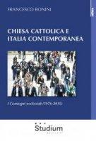 Chiesa cattolica e Italia contemporanea - Francesco Bonini