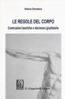 Le regole del corpo. Costruzioni teoriche e decisioni giudiziarie - Giordano Valeria
