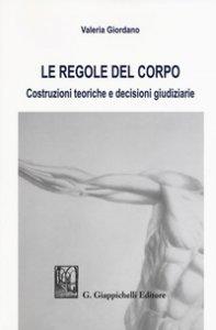 Copertina di 'Le regole del corpo. Costruzioni teoriche e decisioni giudiziarie'