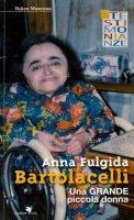 Anna Fulgida Bartolacelli, l'ammalato tabernacolo vivente - Moscone Felice