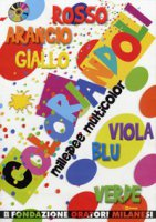 Coloriandoli. Mille idee multicolor. Con CD-ROM - Fondazione Oratori Milanesi
