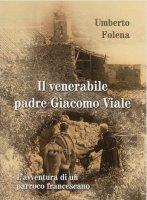 Venerabile padre Giacomo Viale - Umberto Folena
