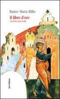 Il libro d'ore. diz. italiana e tedesca. Ediz. bilingue - Rainer Maria Rilke