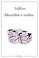 Disordine e ordine - Tropeano Alessio