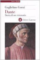 Dante. Storia di un visionario - Gorni Guglielmo