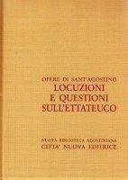 Opera omnia vol. XI/2 - Locuzioni e questioni sullEttateuco - Agostino (sant')