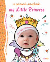 My little princess a personal scrapbook. Ediz. a colori - Bertolazzi Alberto, Gianassi Sara