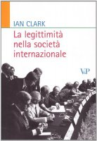 La legittimità nella società internazionale - Ian Clark
