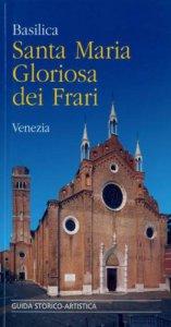 Copertina di 'Basilica Santa Maria Gloriosa dei Frari. Guida storico-artistica'