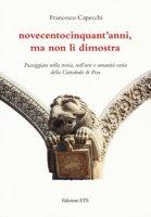 Novecentocinquant'anni, ma non li dimostra. Passeggiata nella storia, nell'arte e umanità varia della Cattedrale di Pisa - Capecchi Francesco