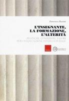 L' insegnante, la formazione, l'alterità. Pratiche, condizioni, valori per un'educazione interculturale - Razzini Domenico