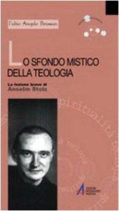 Copertina di 'Lo sfondo mistico della teologia. La lezione breve di Anselm Stolz'