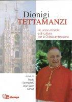 Dionigi Tettamanzi. Un uomo di fede e di cultura per la Chiesa ambrosiana - Scandaletti Paolo, Serrao Rosa M.