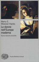 Le donne nell'Europa moderna 1500-1750 - Wiesner-Hanks Merry E.