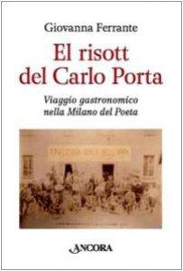 Copertina di 'El risott del Carlo Porta. Viaggio gastronomico nella Milano del Poeta'