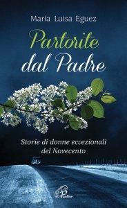 Copertina di 'Partorite dal Padre. Storie di donne eccezionali del Novecento'