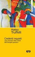 Credenti inquieti - Matteo Truffelli