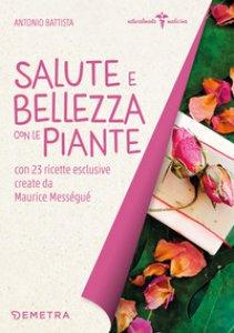 Copertina di 'Salute e bellezza con le piante. Con 23 ricette esclusive create da Maurice Mességué'