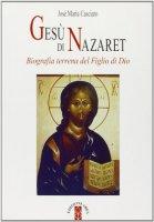 Gesù di Nazaret. Biografia terrena del figlio di Dio - Casciaro José M.