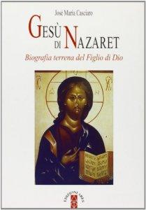 Copertina di 'Gesù di Nazaret. Biografia terrena del figlio di Dio'