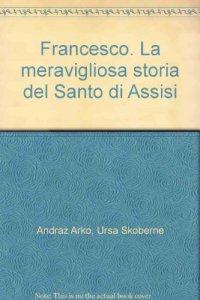 Copertina di 'Francesco.  La meravigliosa storia del Santo di Assisi'