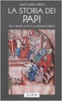 La storia dei papi. Tra il regno di Dio e le passioni terrene - Laboa Juan M.