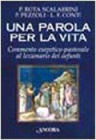 Una parola per la vita. Commento esegetico-pastorale al lezionario dei defunti - Rota Scalabrini Patrizio, Pezzoli Pasquale, Conti Luigi F.