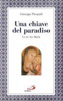 Una chiave del paradiso: le tre «Ave Maria» - Pasquali Giuseppe