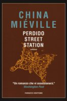 Perdido Street Station - Miéville China
