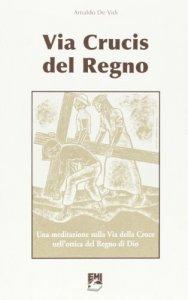 Copertina di 'Via crucis del regno. Una meditazione sulla via della croce nell'ottica del regno di Dio'
